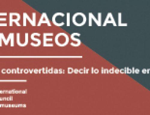 """18 de Mayo: Dia Internacional de los Museos: Tema 2017: """"Museos e Historias controvertidas: decir lo indecible en los museos"""""""