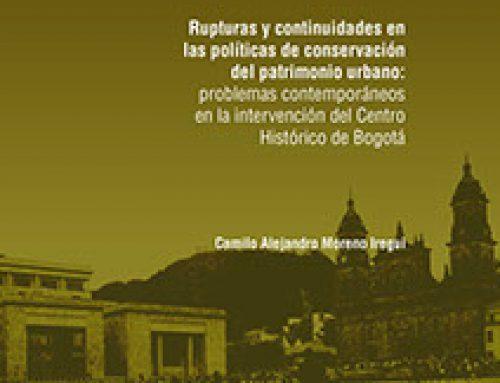 Rupturas y continuidades en las políticas de conservación del patrimonio urbano: problemas contemporáneos en la intervención del Centro Histórico de Bogotá