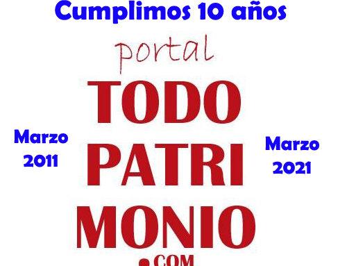 2011-2021: El Portal Todopatrimonio cumple en marzo diez años de actividad